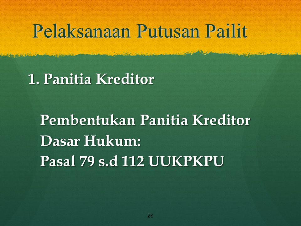 Pelaksanaan Putusan Pailit 1. Panitia Kreditor Pembentukan Panitia Kreditor Dasar Hukum: Pasal 79 s.d 112 UUKPKPU 28