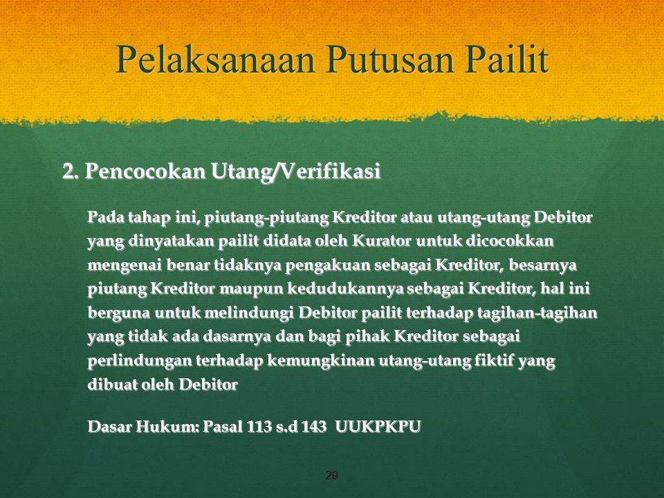 Pelaksanaan Putusan Pailit 2. Pencocokan Utang/Verifikasi Pada tahap ini, piutang-piutang Kreditor atau utang-utang Debitor yang dinyatakan pailit did