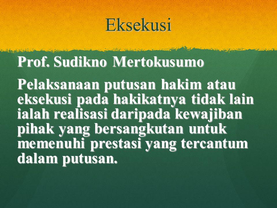 Eksekusi Prof. Sudikno Mertokusumo Pelaksanaan putusan hakim atau eksekusi pada hakikatnya tidak lain ialah realisasi daripada kewajiban pihak yang be