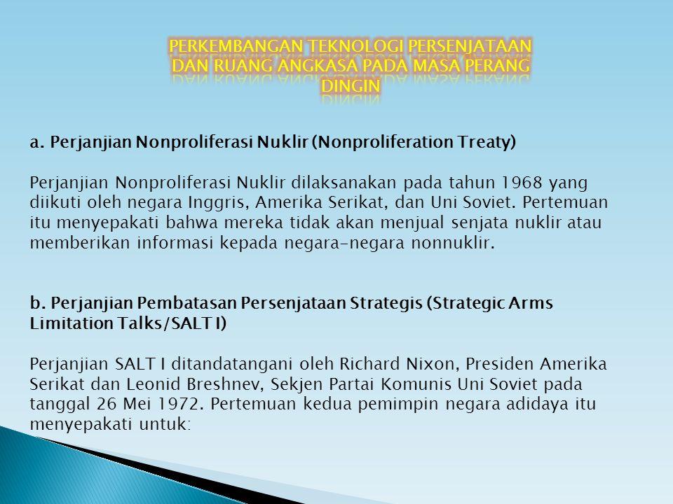 a. Perjanjian Nonproliferasi Nuklir (Nonproliferation Treaty) Perjanjian Nonproliferasi Nuklir dilaksanakan pada tahun 1968 yang diikuti oleh negara I