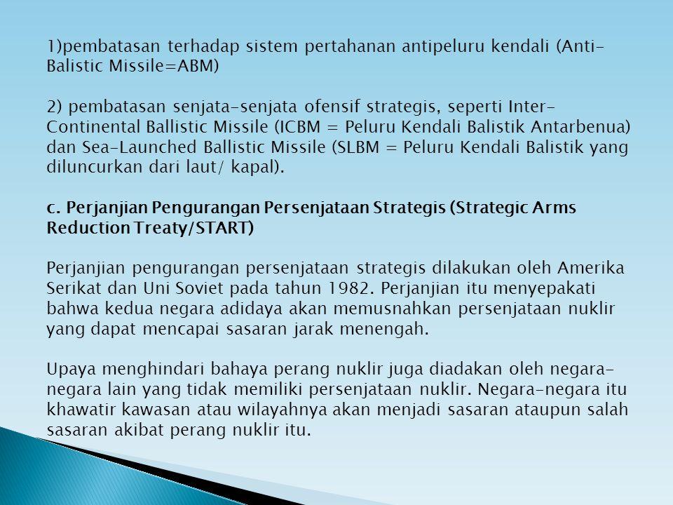 1)pembatasan terhadap sistem pertahanan antipeluru kendali (Anti- Balistic Missile=ABM) 2) pembatasan senjata-senjata ofensif strategis, seperti Inter