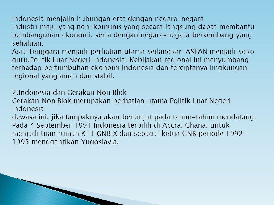 Indonesia menjalin hubungan erat dengan negara-negara industri maju yang non-komunis yang secara langsung dapat membantu pembangunan ekonomi, serta de