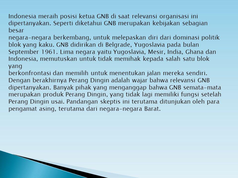 Indonesia meraih posisi ketua GNB di saat relevansi organisasi ini dipertanyakan. Seperti diketahui GNB merupakan kebijakan sebagian besar negara-nega