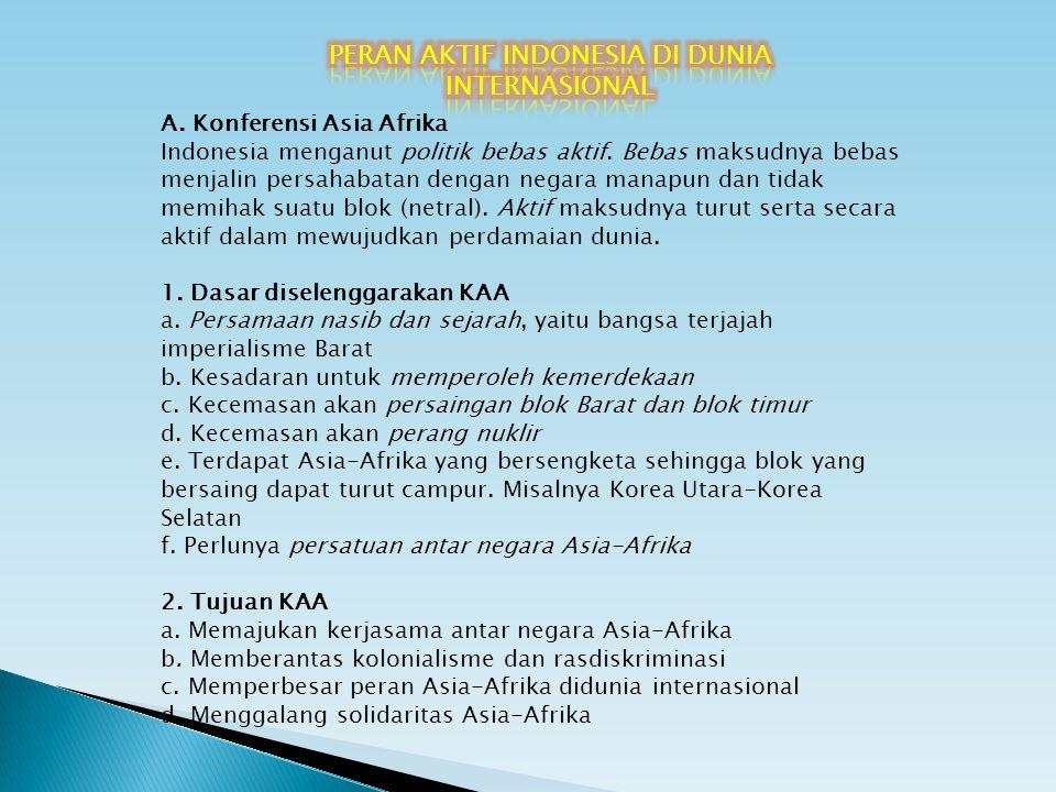 A. Konferensi Asia Afrika Indonesia menganut politik bebas aktif. Bebas maksudnya bebas menjalin persahabatan dengan negara manapun dan tidak memihak