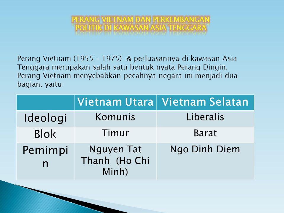Perang Vietnam (1955 – 1975) & perluasannya di kawasan Asia Tenggara merupakan salah satu bentuk nyata Perang Dingin. Perang Vietnam menyebabkan pecah