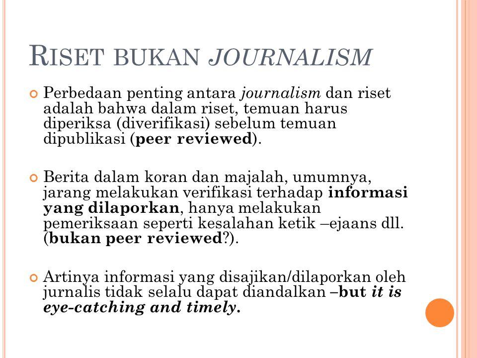 R ISET BUKAN JOURNALISM Perbedaan penting antara journalism dan riset adalah bahwa dalam riset, temuan harus diperiksa (diverifikasi) sebelum temuan d