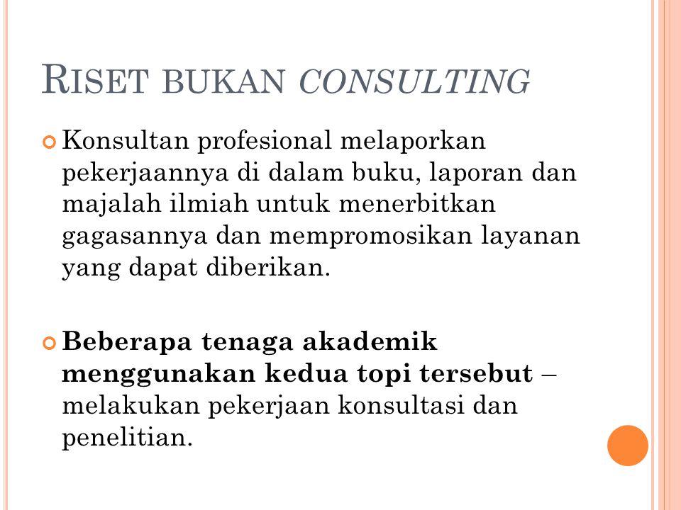 R ISET BUKAN CONSULTING Konsultan profesional melaporkan pekerjaannya di dalam buku, laporan dan majalah ilmiah untuk menerbitkan gagasannya dan mempr