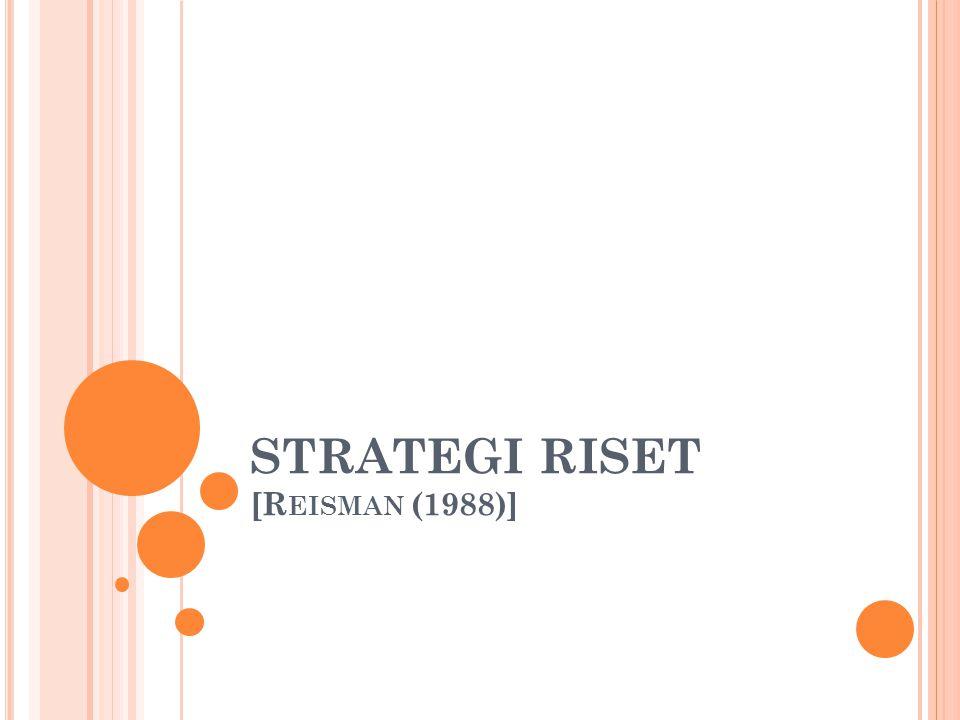 STRATEGI RISET [R EISMAN (1988)]