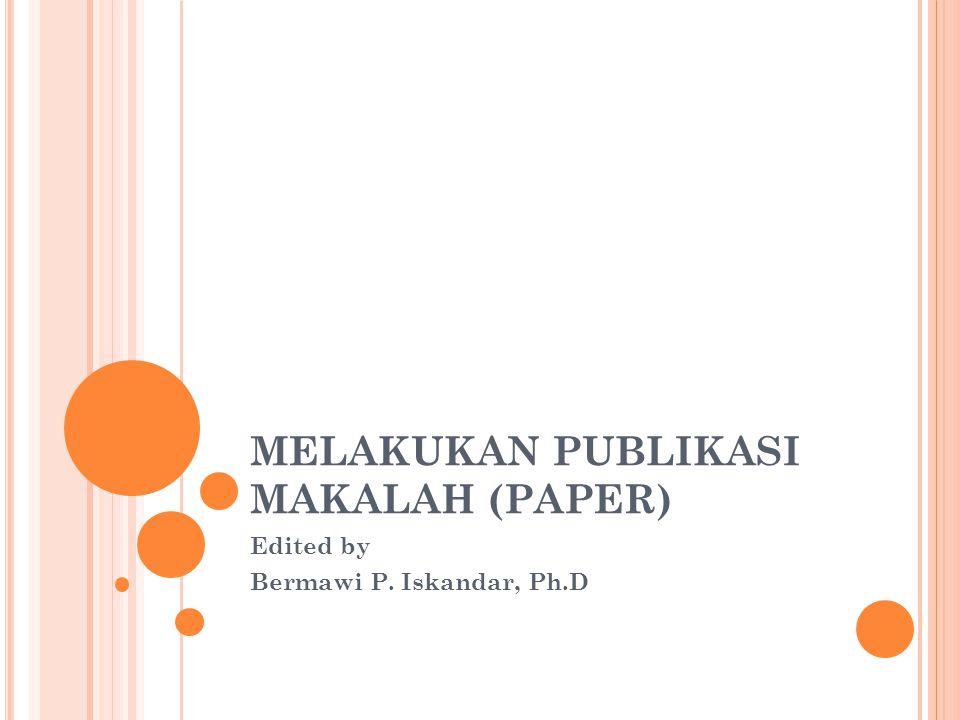 MELAKUKAN PUBLIKASI MAKALAH (PAPER) Edited by Bermawi P. Iskandar, Ph.D