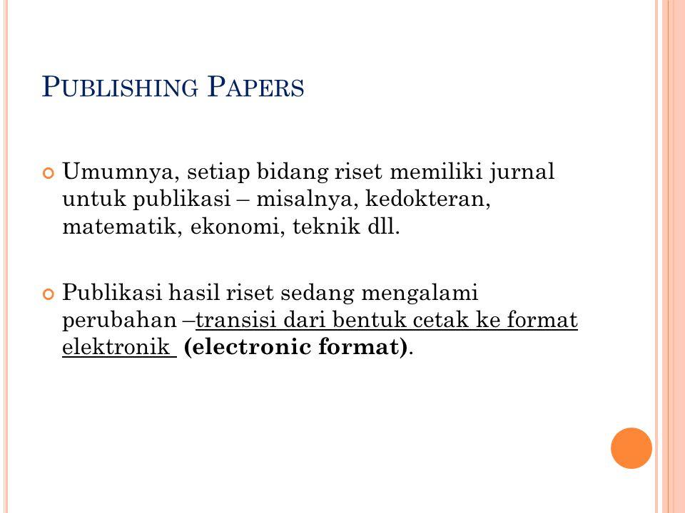 P UBLISHING P APERS Umumnya, setiap bidang riset memiliki jurnal untuk publikasi – misalnya, kedokteran, matematik, ekonomi, teknik dll. Publikasi has