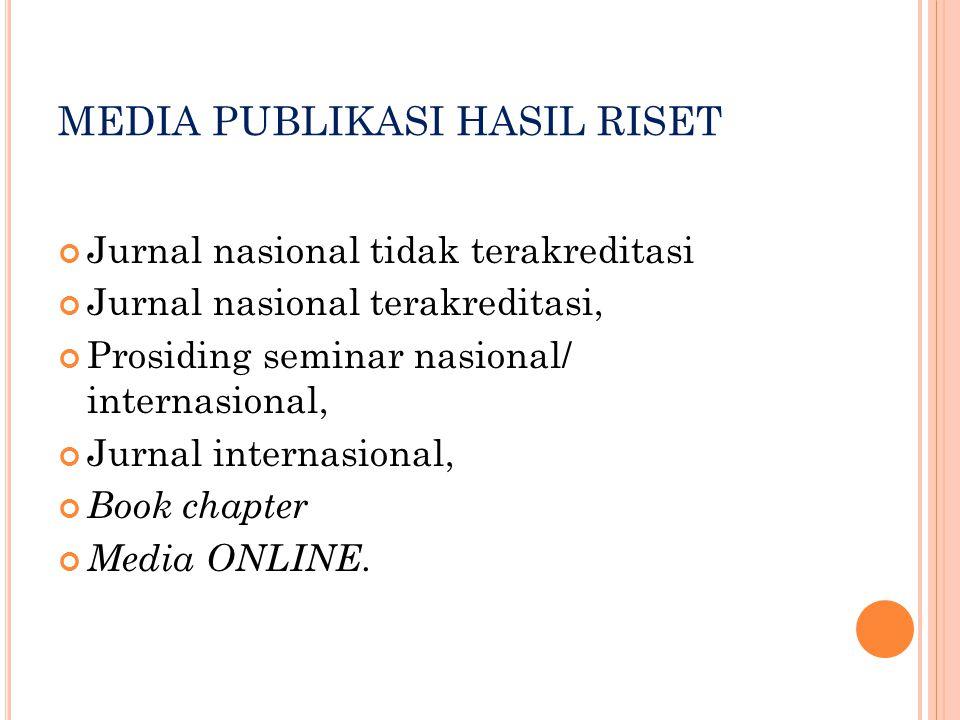 MEDIA PUBLIKASI HASIL RISET Jurnal nasional tidak terakreditasi Jurnal nasional terakreditasi, Prosiding seminar nasional/ internasional, Jurnal inter