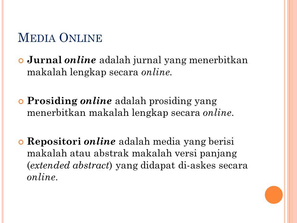 M EDIA O NLINE Jurnal online adalah jurnal yang menerbitkan makalah lengkap secara online. Prosiding online adalah prosiding yang menerbitkan makalah