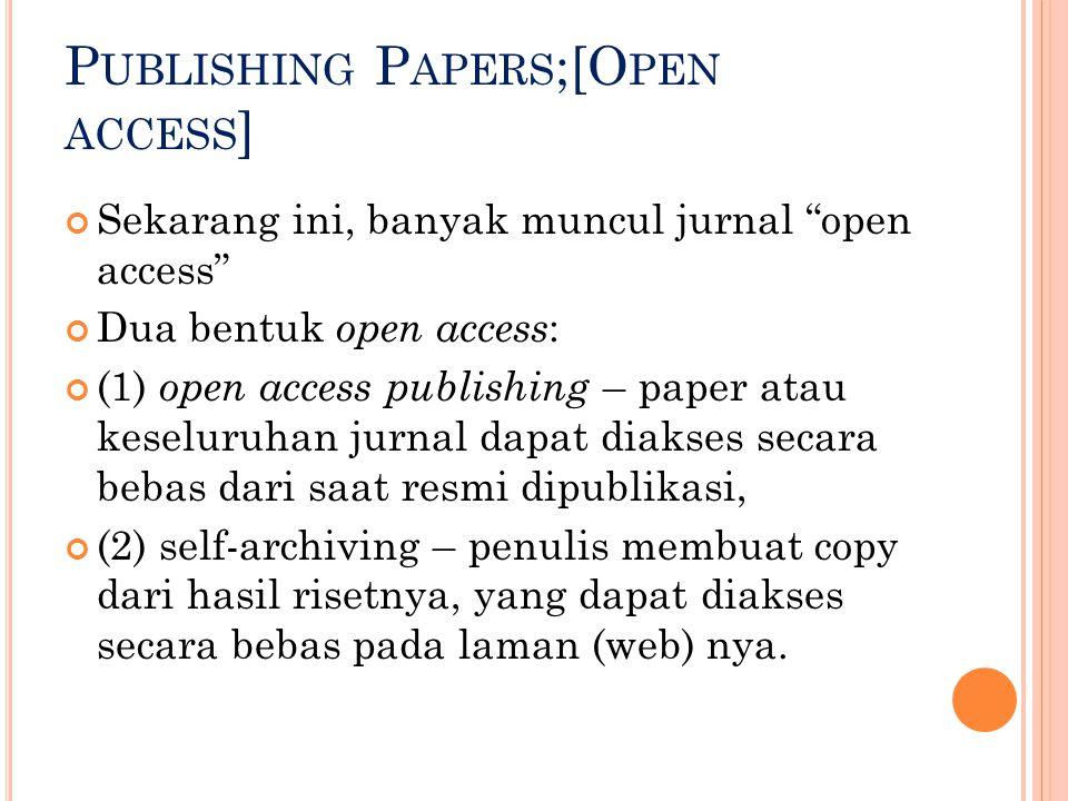 """P UBLISHING P APERS ;[O PEN ACCESS ] Sekarang ini, banyak muncul jurnal """"open access"""" Dua bentuk open access : (1) open access publishing – paper atau"""