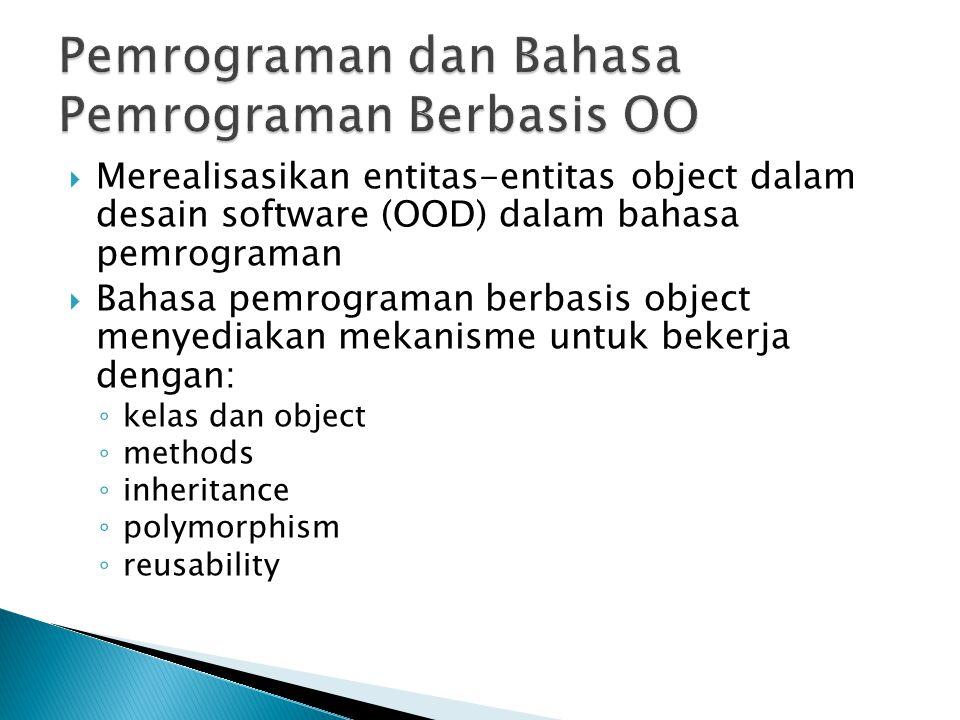  Merealisasikan entitas-entitas object dalam desain software (OOD) dalam bahasa pemrograman  Bahasa pemrograman berbasis object menyediakan mekanism