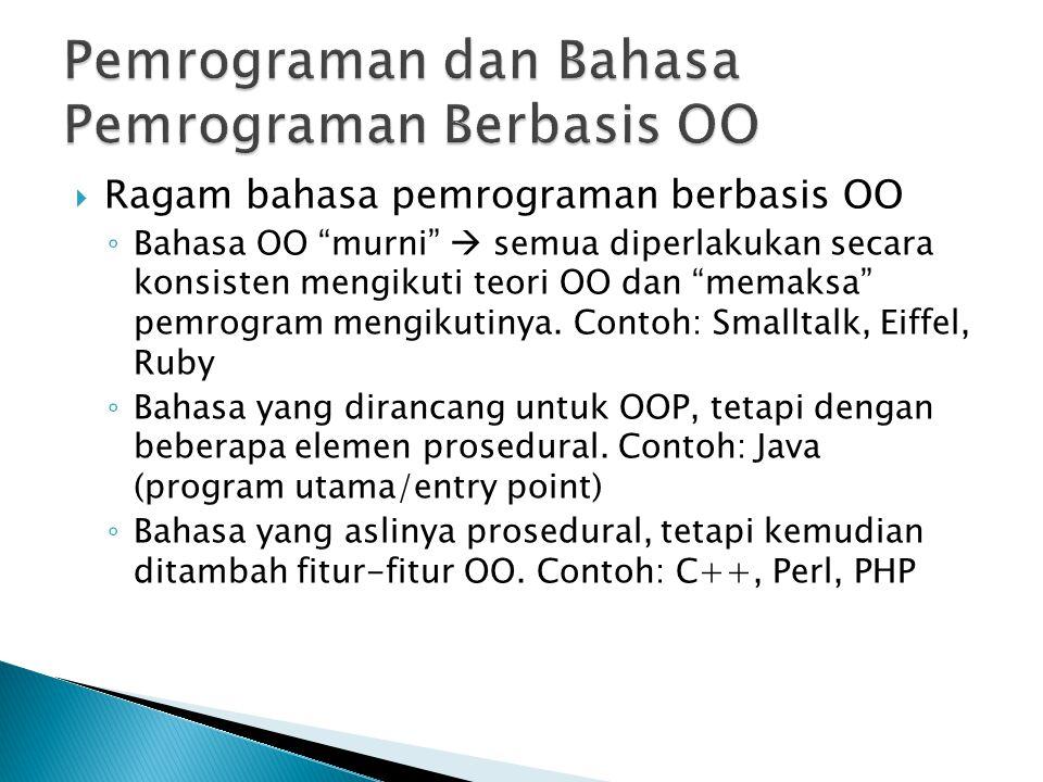 """ Ragam bahasa pemrograman berbasis OO ◦ Bahasa OO """"murni""""  semua diperlakukan secara konsisten mengikuti teori OO dan """"memaksa"""" pemrogram mengikutin"""