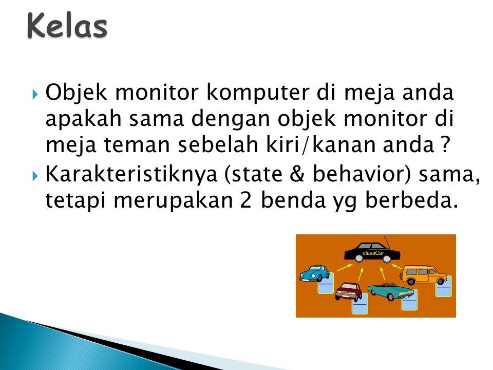  Objek monitor komputer di meja anda apakah sama dengan objek monitor di meja teman sebelah kiri/kanan anda ?  Karakteristiknya (state & behavior) s