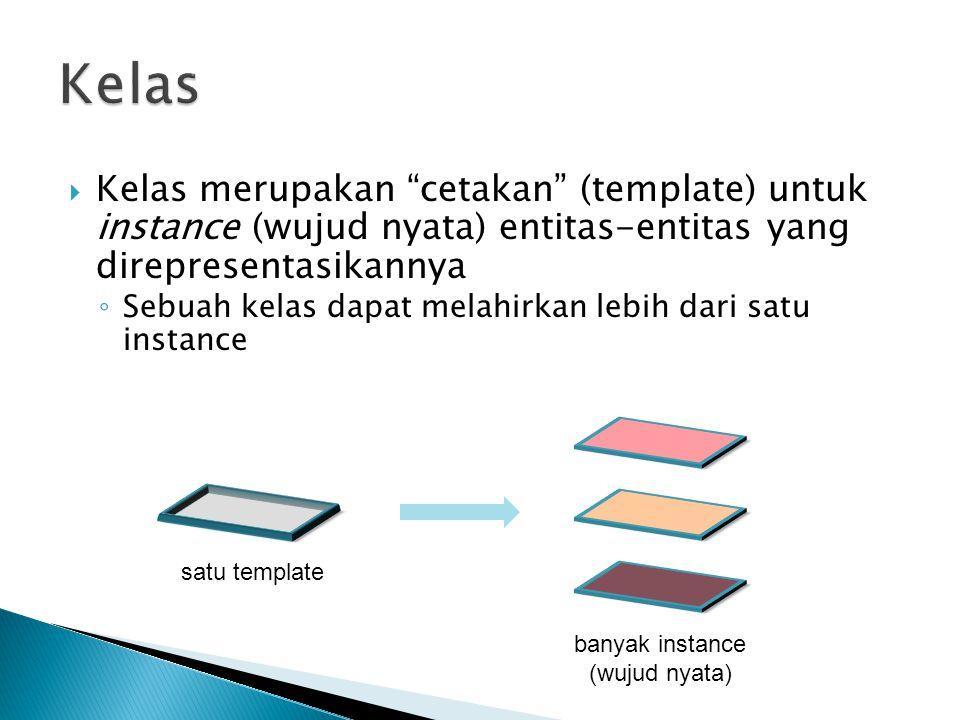 """ Kelas merupakan """"cetakan"""" (template) untuk instance (wujud nyata) entitas-entitas yang direpresentasikannya ◦ Sebuah kelas dapat melahirkan lebih da"""