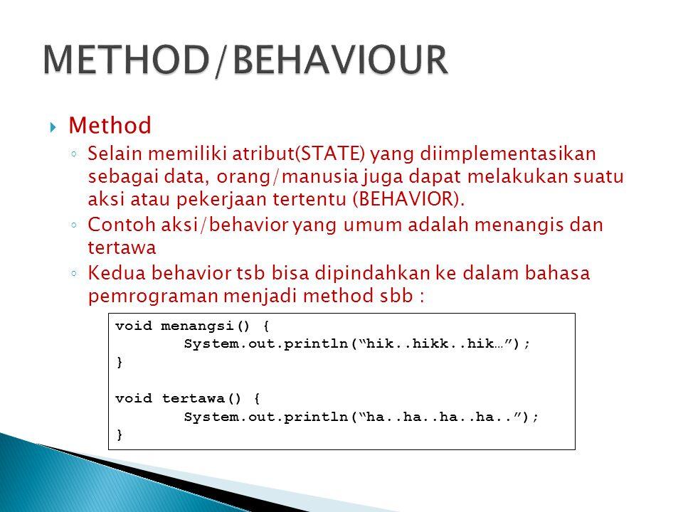  Method ◦ Selain memiliki atribut(STATE) yang diimplementasikan sebagai data, orang/manusia juga dapat melakukan suatu aksi atau pekerjaan tertentu (