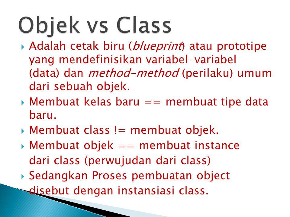  Adalah cetak biru (blueprint) atau prototipe yang mendefinisikan variabel-variabel (data) dan method-method (perilaku) umum dari sebuah objek.  Mem