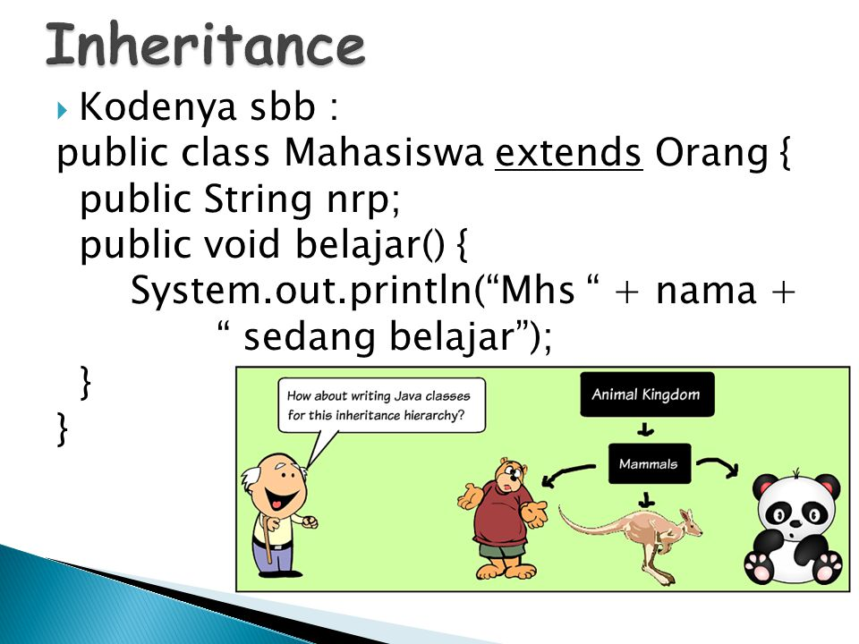 " Kodenya sbb : public class Mahasiswa extends Orang { public String nrp; public void belajar() { System.out.println(""Mhs "" + nama + "" sedang belajar"""
