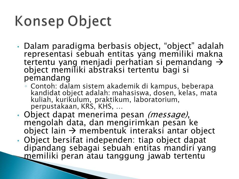 """Dalam paradigma berbasis object, """"object"""" adalah representasi sebuah entitas yang memiliki makna tertentu yang menjadi perhatian si pemandang  object"""