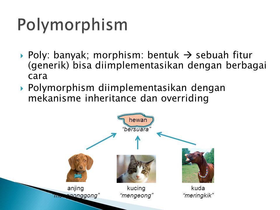  Poly: banyak; morphism: bentuk  sebuah fitur (generik) bisa diimplementasikan dengan berbagai cara  Polymorphism diimplementasikan dengan mekanism
