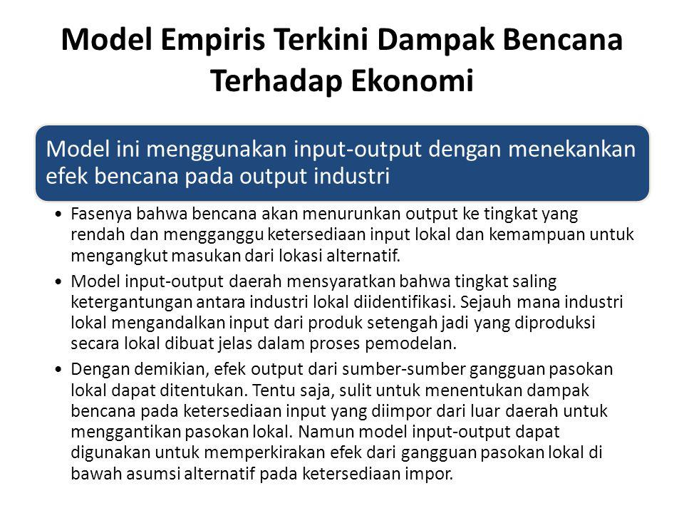 Model Empiris Terkini Dampak Bencana Terhadap Ekonomi Model ini menggunakan input-output dengan menekankan efek bencana pada output industri Fasenya b