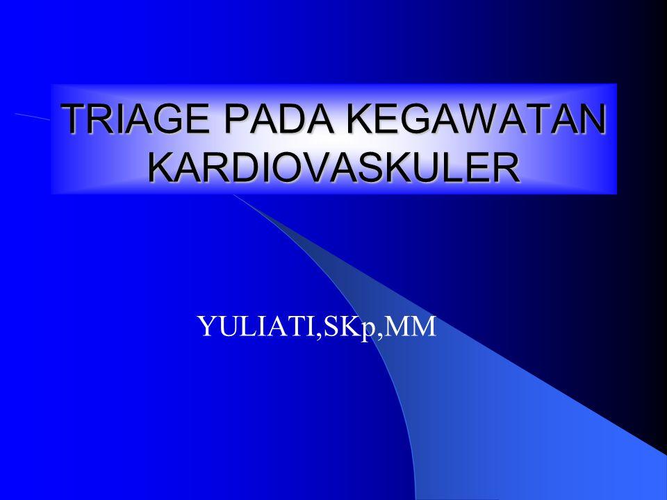 TRIAGE PADA KEGAWATAN KARDIOVASKULER YULIATI,SKp,MM