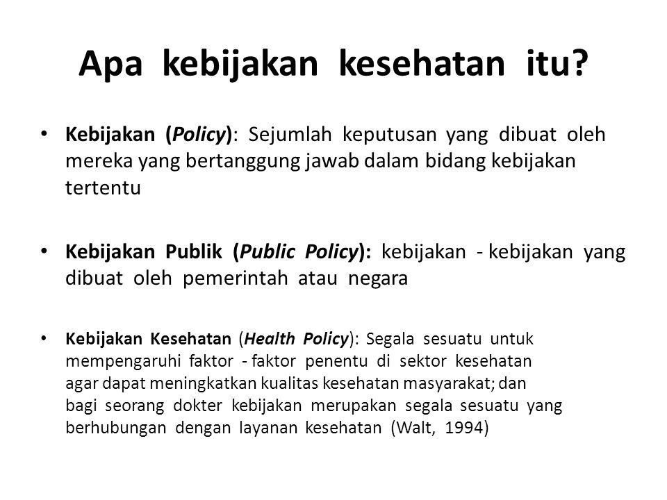 Apa kebijakan kesehatan itu? Kebijakan (Policy): Sejumlah keputusan yang dibuat oleh mereka yang bertanggung jawab dalam bidang kebijakan tertentu Keb