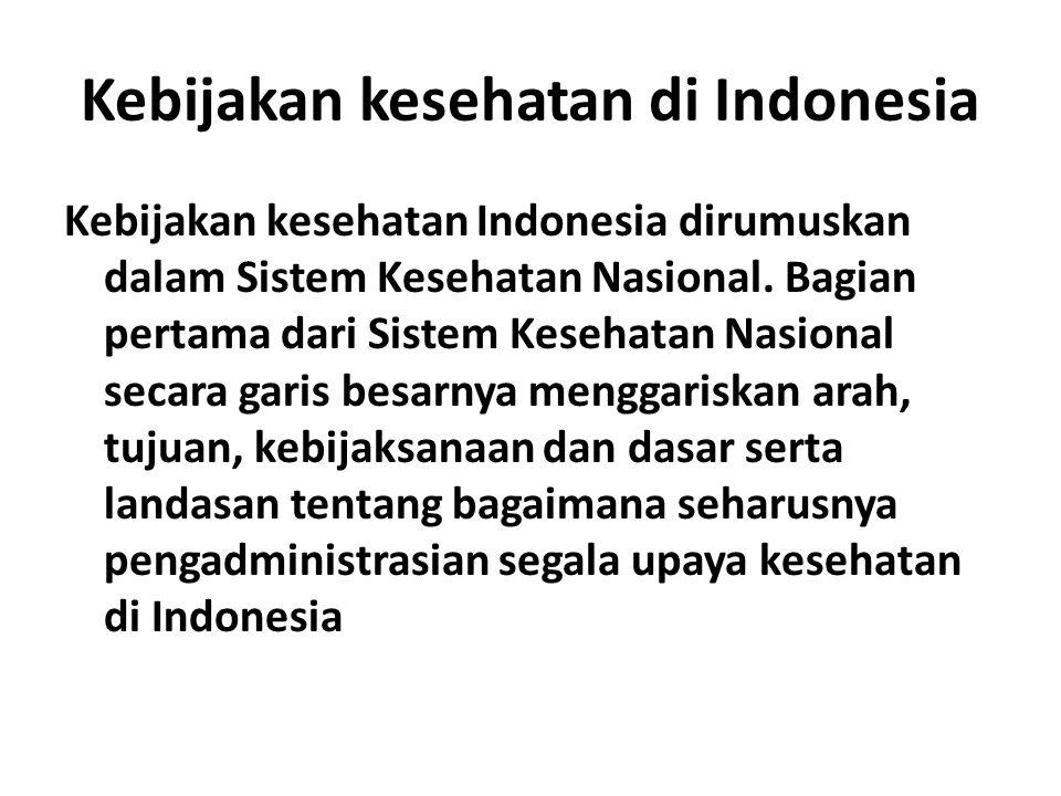 Kebijakan kesehatan di Indonesia Kebijakan kesehatan Indonesia dirumuskan dalam Sistem Kesehatan Nasional.