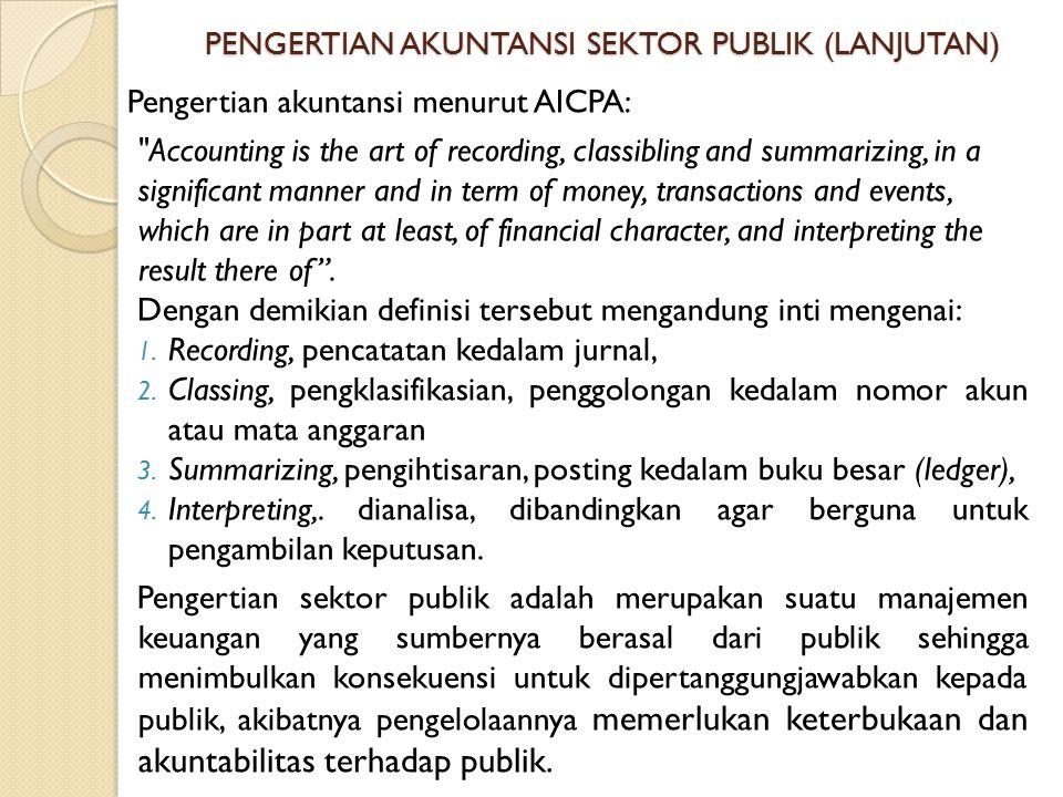 PENGERTIAN AKUNTANSI SEKTOR PUBLIK (LANJUTAN) Pengertian akuntansi menurut AICPA: