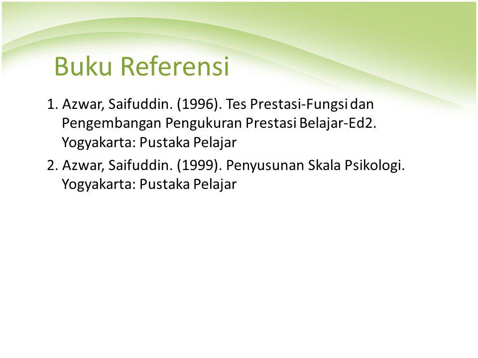 Buku Referensi 1. Azwar, Saifuddin. (1996). Tes Prestasi-Fungsi dan Pengembangan Pengukuran Prestasi Belajar-Ed2. Yogyakarta: Pustaka Pelajar 2. Azwar