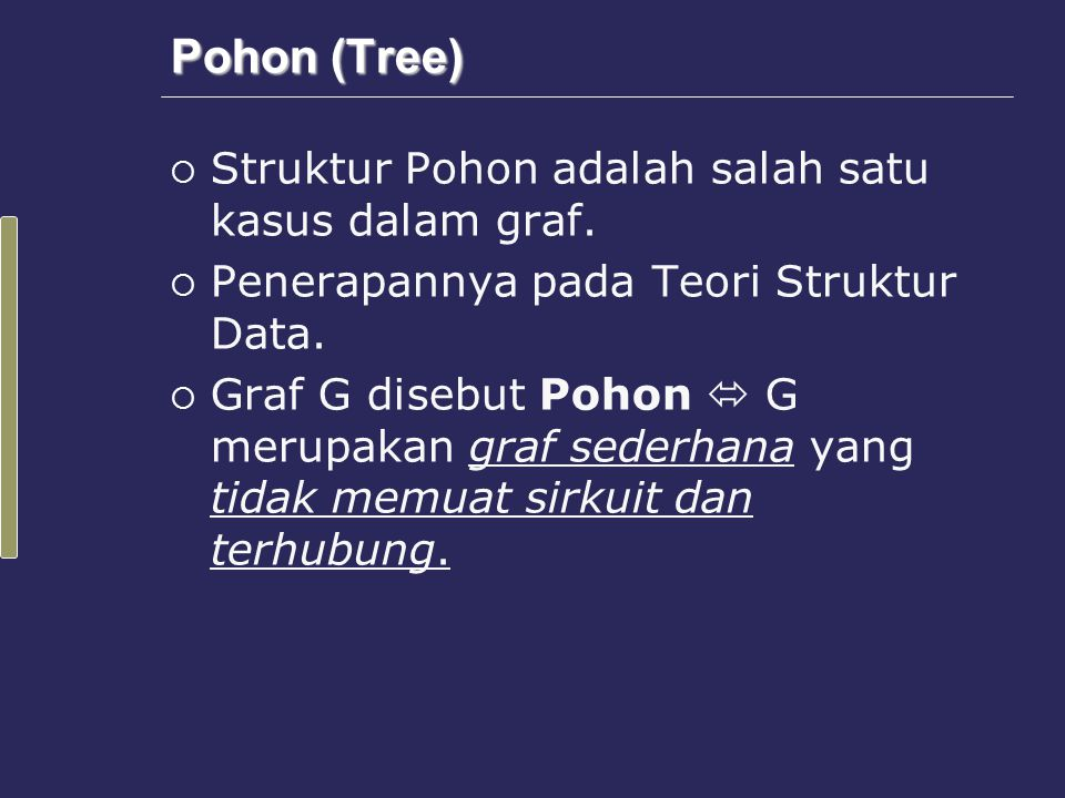 Pohon (2)  Daun adalah titik di dalam Pohon yang berderajat 1.
