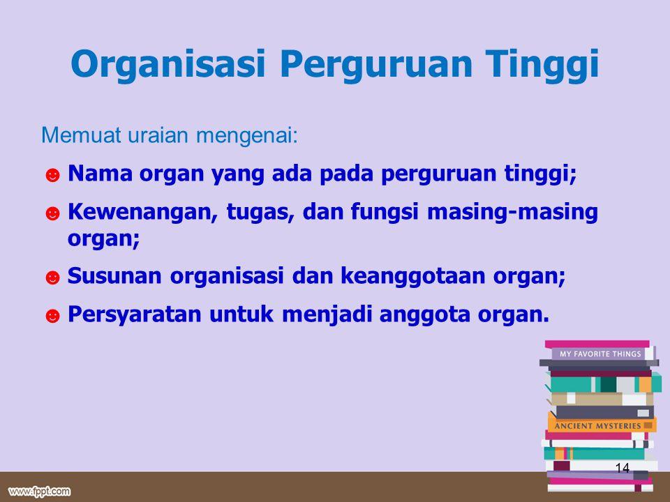 Memuat uraian mengenai: ☻ Nama organ yang ada pada perguruan tinggi; ☻ Kewenangan, tugas, dan fungsi masing-masing organ; ☻ Susunan organisasi dan kea