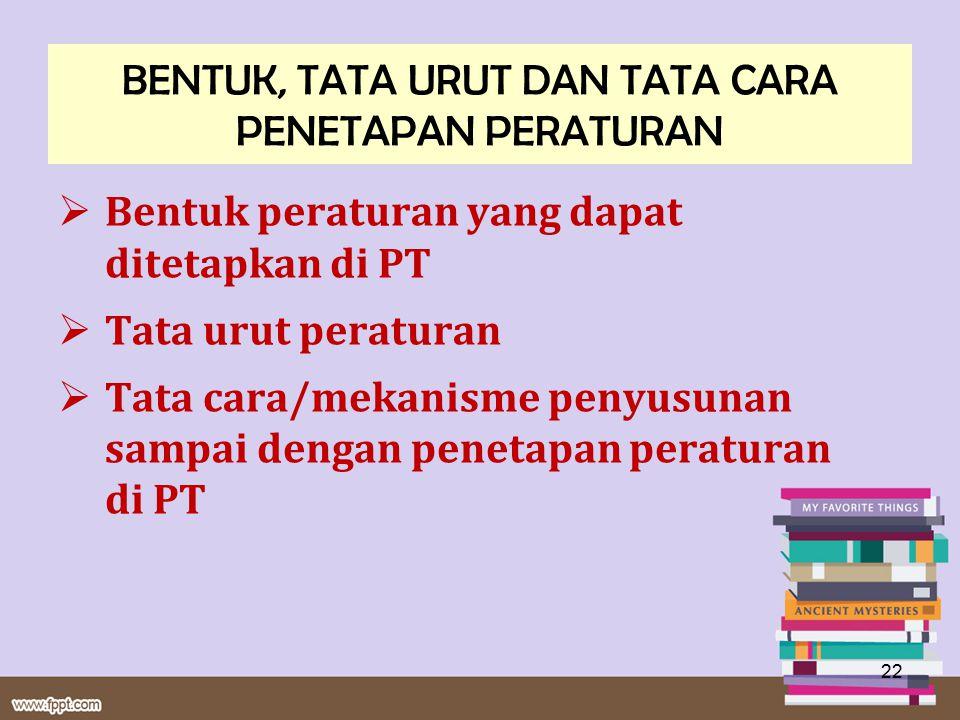  Bentuk peraturan yang dapat ditetapkan di PT  Tata urut peraturan  Tata cara/mekanisme penyusunan sampai dengan penetapan peraturan di PT BENTUK,