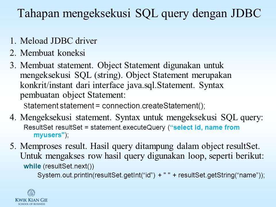 Membuat koneksi Koneksi ke-database dilakukan dengan memanggil method statik getConnection(databaseURL) di kelas DriverManager ( java.sql.DriverManager ).
