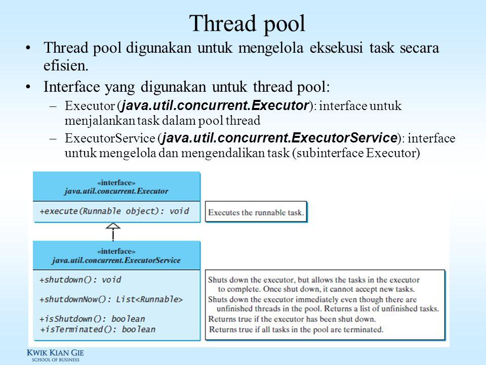 Kelas Thread Kelas Thread adalah kelas yang mengimplementasi interface java.lang.Runnable, digunakan untuk mendefinisikan dan mengendalikan kelas Thread.