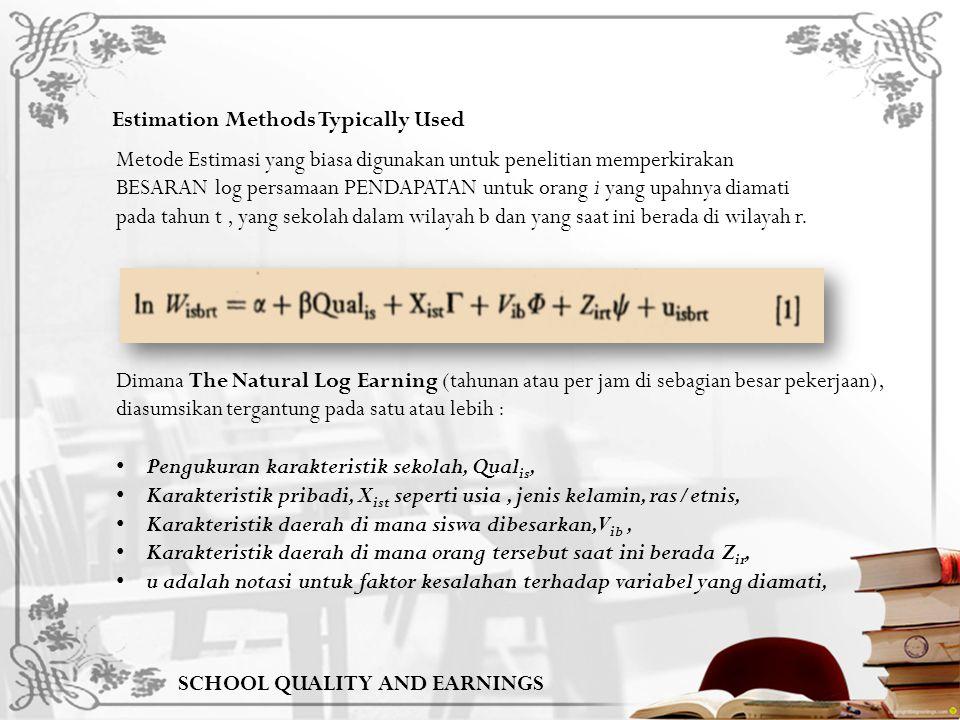 SCHOOL QUALITY AND EARNINGS Estimation Methods Typically Used Metode Estimasi yang biasa digunakan untuk penelitian memperkirakan BESARAN log persamaan PENDAPATAN untuk orang i yang upahnya diamati pada tahun t, yang sekolah dalam wilayah b dan yang saat ini berada di wilayah r.