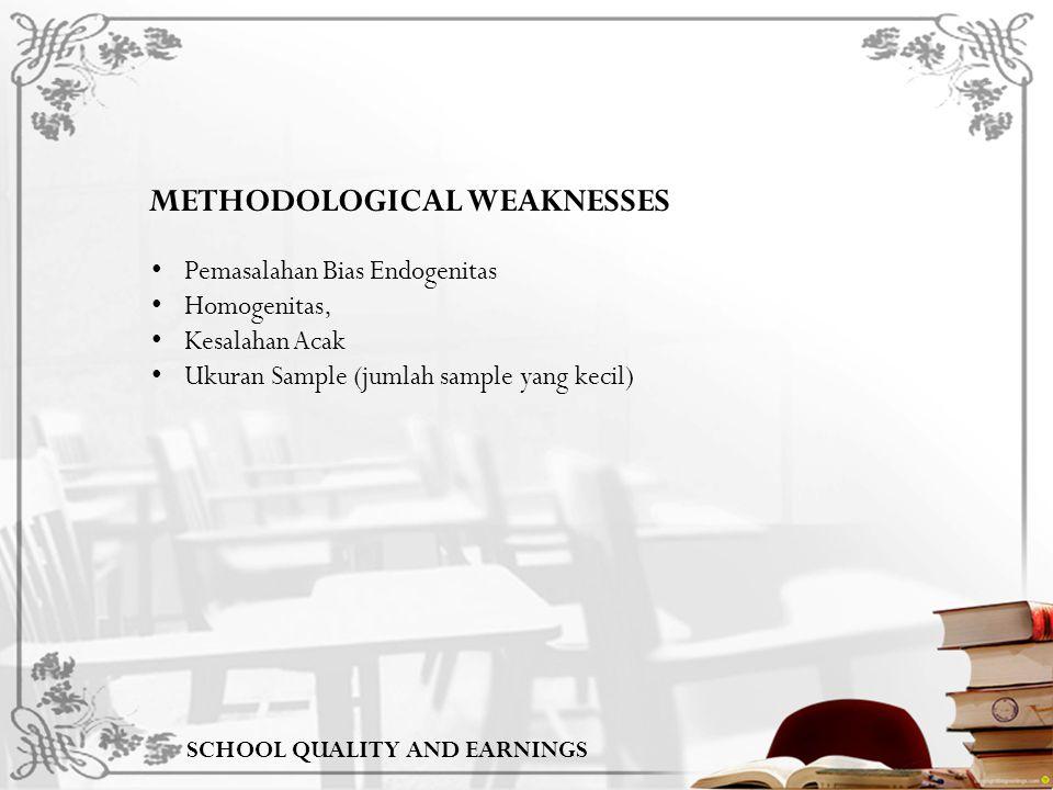 METHODOLOGICAL WEAKNESSES SCHOOL QUALITY AND EARNINGS Pemasalahan Bias Endogenitas Homogenitas, Kesalahan Acak Ukuran Sample (jumlah sample yang kecil