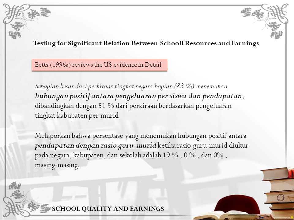 SCHOOL QUALITY AND EARNINGS Testing for Significant Relation Between Schooll Resources and Earnings Betts (1996a) reviews the US evidence in Detail Se