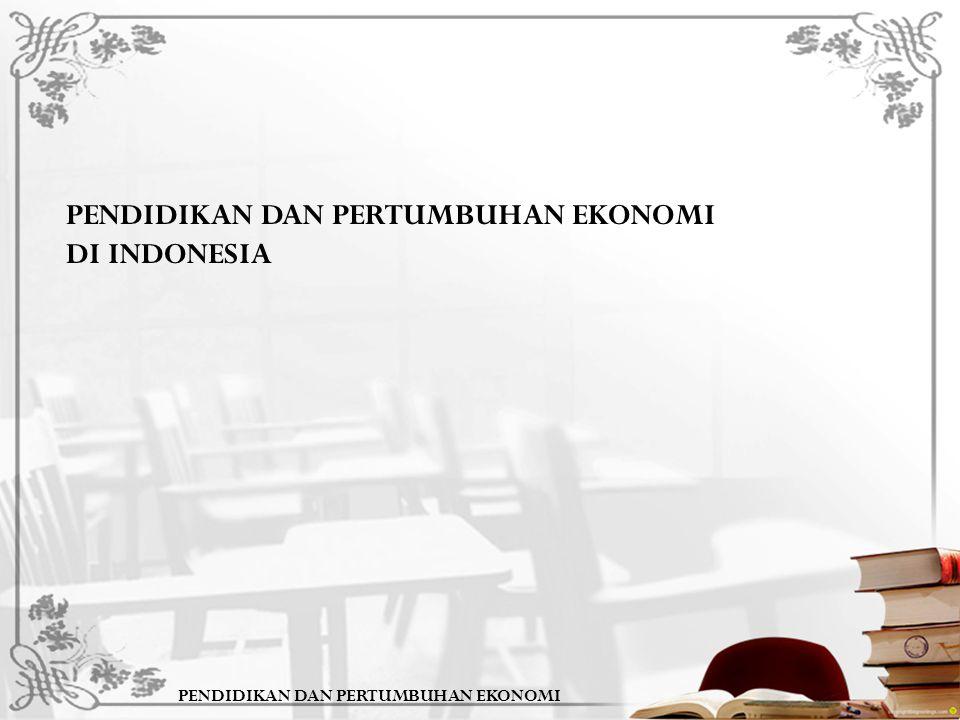 PENDIDIKAN DAN PERTUMBUHAN EKONOMI PENDIDIKAN DAN PERTUMBUHAN EKONOMI DI INDONESIA