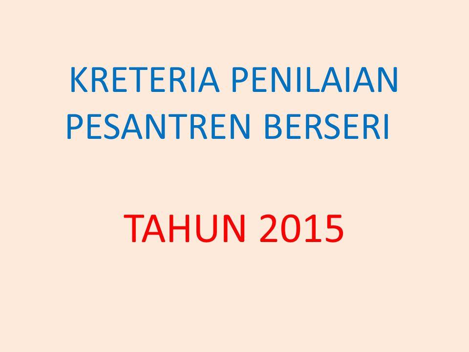 KRETERIA PENILAIAN PESANTREN BERSERI TAHUN 2015