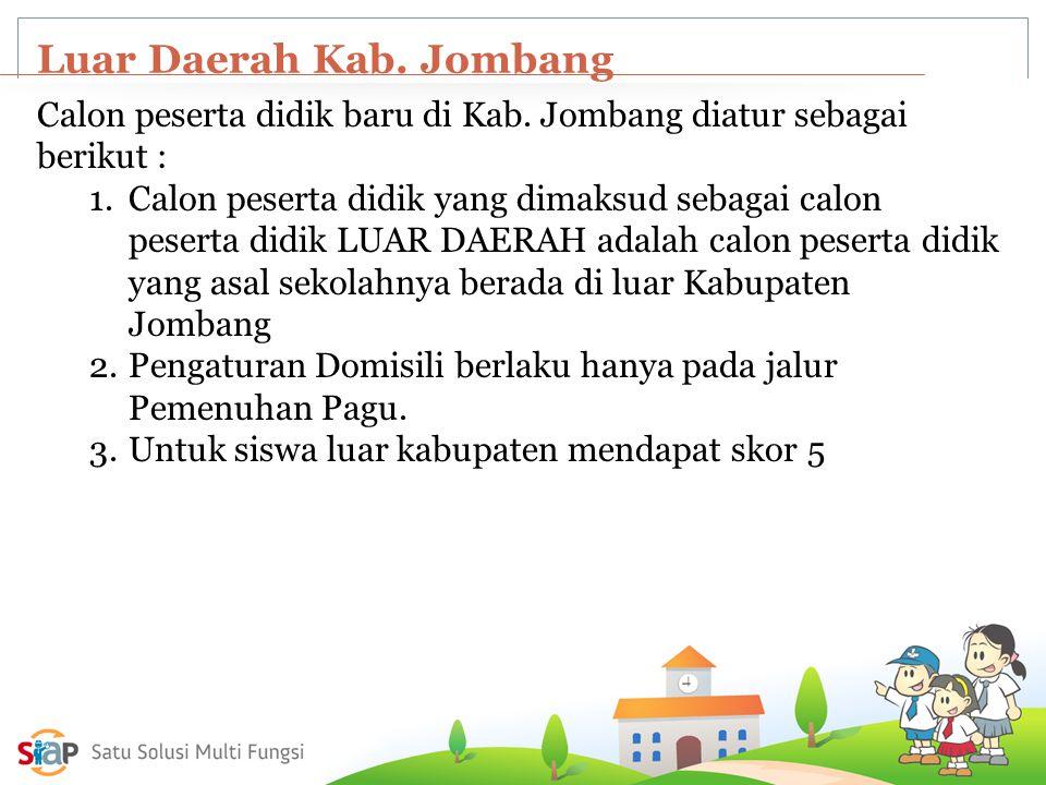Luar Daerah Kab. Jombang Calon peserta didik baru di Kab. Jombang diatur sebagai berikut : 1.Calon peserta didik yang dimaksud sebagai calon peserta d