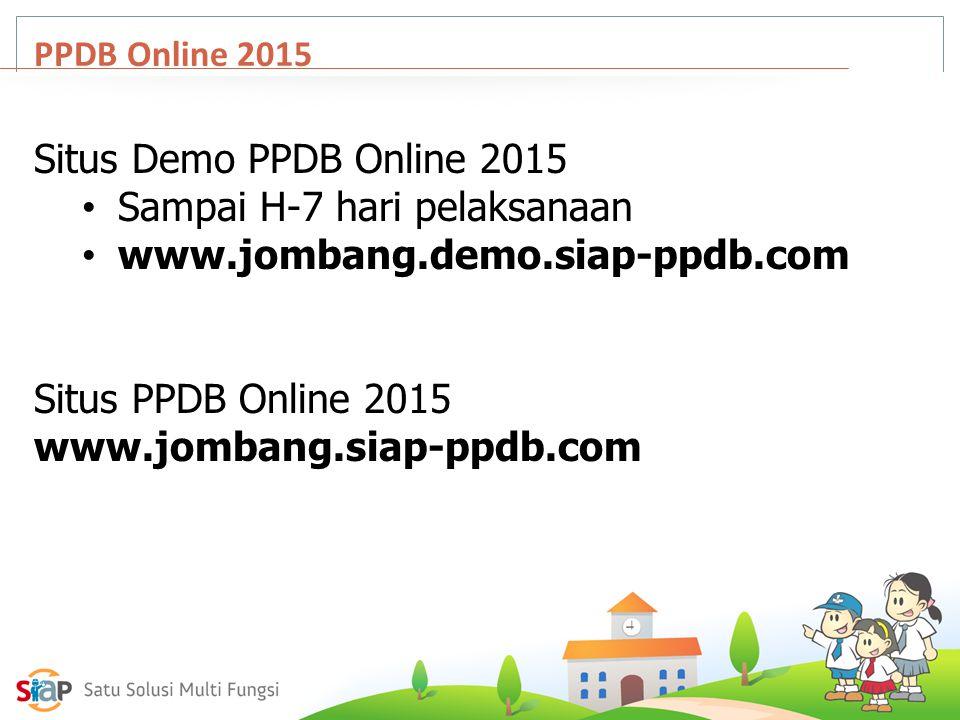 PPDB Online 2015 Situs Demo PPDB Online 2015 Sampai H-7 hari pelaksanaan www.jombang.demo.siap-ppdb.com Situs PPDB Online 2015 www.jombang.siap-ppdb.c