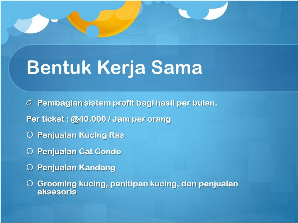 Bentuk Kerja Sama Pembagian sistem profit bagi hasil per bulan. Per ticket : @40.000 / Jam per orang  Penjualan Kucing Ras  Penjualan Cat Condo  Pe