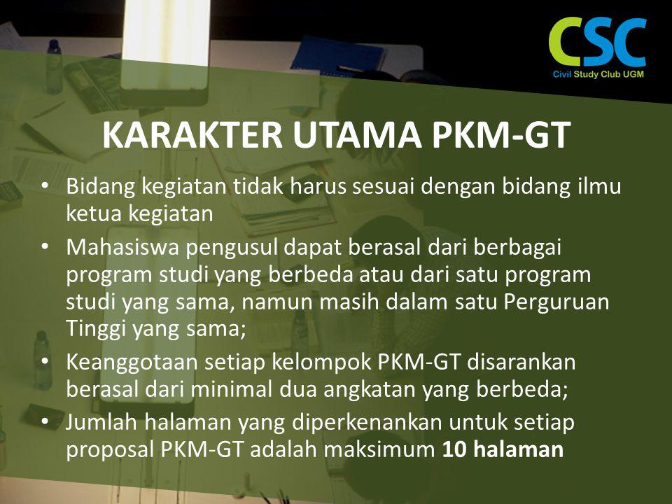 KARAKTER UTAMA PKM-GT Bidang kegiatan tidak harus sesuai dengan bidang ilmu ketua kegiatan Mahasiswa pengusul dapat berasal dari berbagai program studi yang berbeda atau dari satu program studi yang sama, namun masih dalam satu Perguruan Tinggi yang sama; Keanggotaan setiap kelompok PKM-GT disarankan berasal dari minimal dua angkatan yang berbeda; Jumlah halaman yang diperkenankan untuk setiap proposal PKM-GT adalah maksimum 10 halaman