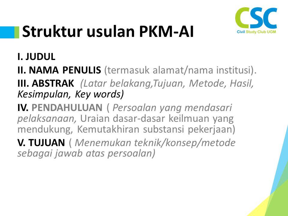 Struktur usulan PKM-AI I. JUDUL II. NAMA PENULIS (termasuk alamat/nama institusi). III. ABSTRAK (Latar belakang,Tujuan, Metode, Hasil, Kesimpulan, Key