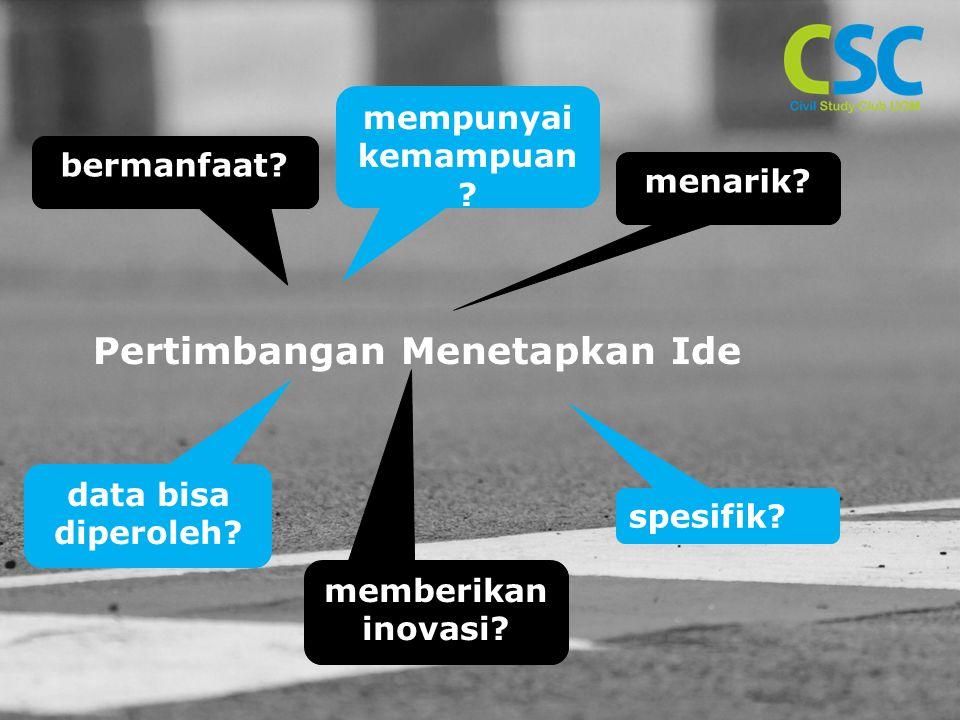 Pertimbangan Menetapkan Ide bermanfaat? mempunyai kemampuan ? menarik? data bisa diperoleh? memberikan inovasi? spesifik?