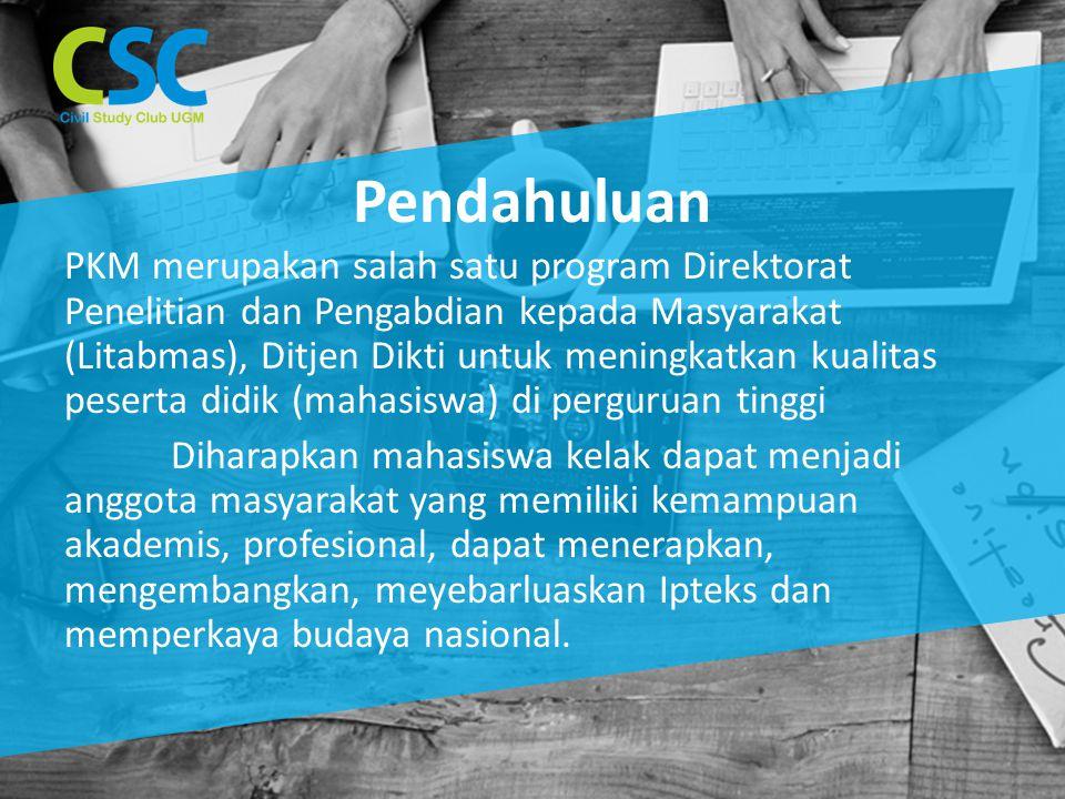 Pendahuluan PKM merupakan salah satu program Direktorat Penelitian dan Pengabdian kepada Masyarakat (Litabmas), Ditjen Dikti untuk meningkatkan kualit