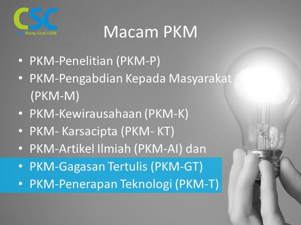 Macam PKM PKM-Penelitian (PKM-P) PKM-Pengabdian Kepada Masyarakat (PKM-M) PKM-Kewirausahaan (PKM-K) PKM- Karsacipta (PKM- KT) PKM-Artikel Ilmiah (PKM-AI) dan PKM-Gagasan Tertulis (PKM-GT) PKM-Penerapan Teknologi (PKM-T)
